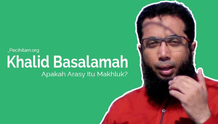 Ketika Khalid Basalamah Tidak Tahu Bahwa Arasy Adalah Makhluk Allah