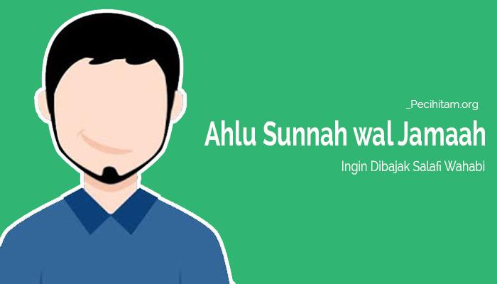 Saat Nama Ahlussunnah wal Jamaah Ingin Dibajak Salafi Wahabi