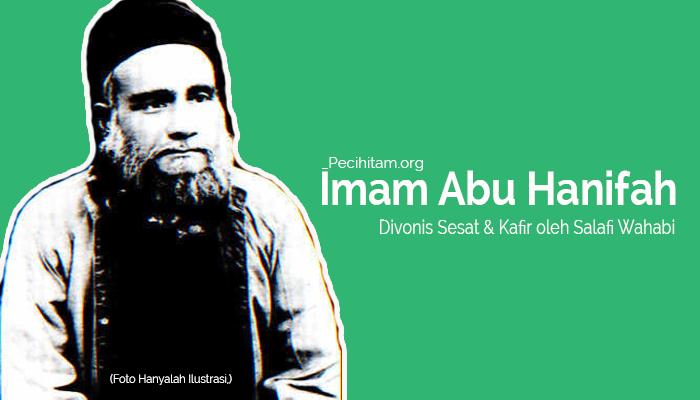 Salafi Wahhabi Menvonis Sesat & Kafir Imam Abu Hanifah Rahimahullah