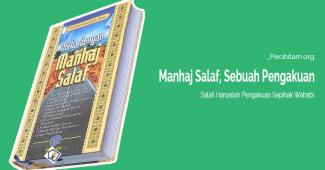 Manhaj Salaf ala Wahabi Hanyalah Sebatas Pengakuan Sepihak Mereka Saja
