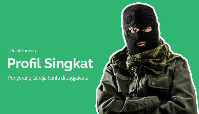 Pelaku Penyerangan Gereja Santa di Jogjakarta Ternyata Anti NU, Ini Profilnya