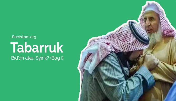 Betulkah Tabarruk Merupakan Perbuatan Bid'ah atau Syirik?