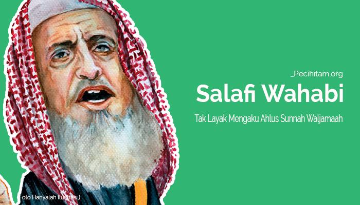 Salafi Wahabi Sedikit Pun Tak Layak Mengaku Sebagai Ahlus Sunnah Wal Jamaah