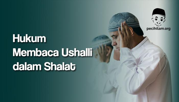 Hukum Membaca Ushalli dalam Shalat