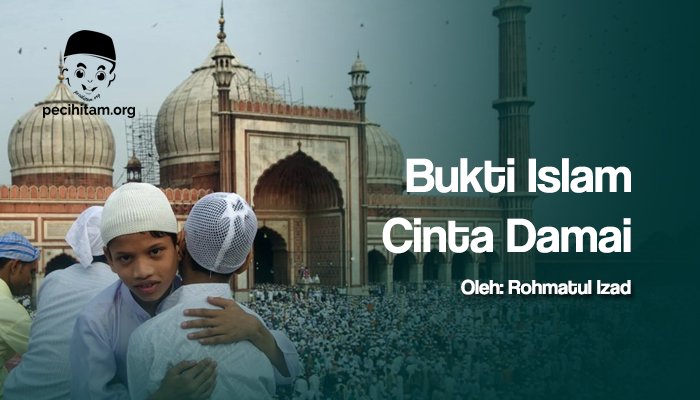 Ini Bukti Islam Cinta Damai, Bukan Membawa Kerusakan dan Perpecahan