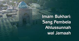 Imam Bukhari Sang Pembela Ahlussunnah wal Jamaah