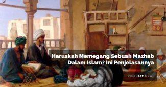 Haruskah Memegang Sebuah Mazhab Dalam Islam? Ini Penjelasannya