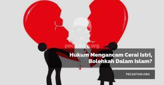 Hukum Mengancam Cerai Istri, Bolehkah Dalam Islam?