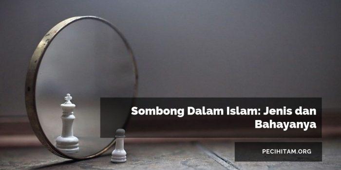 Sombong Dalam Islam: Jenis dan Bahayanya