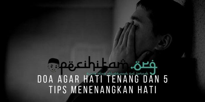Doa Agar Hati Tenang Dan 5 Tips Menenangkan Hati