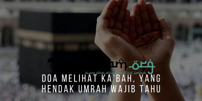 Doa Melihat Ka'bah, Yang Hendak Umrah Wajib Tahu