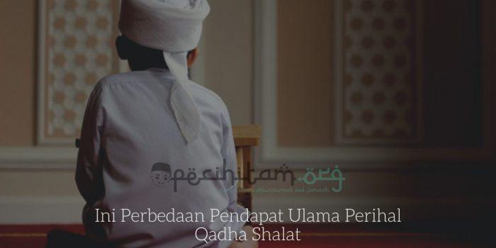 Ini Perbedaan Pendapat Ulama Perihal Qadha Shalat