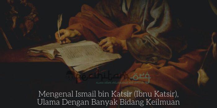 Mengenal Ismail bin Katsir (Ibnu Katsir), Ulama Dengan Banyak Bidang Keilmuan