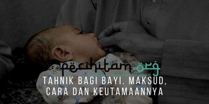 Tahnik Bagi Bayi. Maksud, Cara Dan Keutamaannya