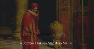 6 Sumber Hukum Madzhab Maliki