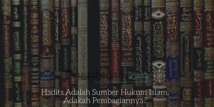 Hadits Adalah Sumber Hukum Islam, Adakah Pembagiannya?