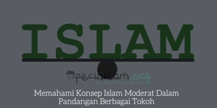 Memahami Konsep Islam Moderat Dalam Pandangan Berbagai Tokoh