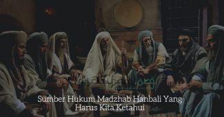 Sumber Hukum Madzhab Hanbali Yang Harus Kita Ketahui
