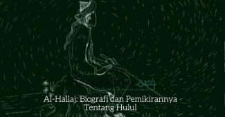 Al-Hallaj: Biografi dan Pemikirannya Tentang Hulul