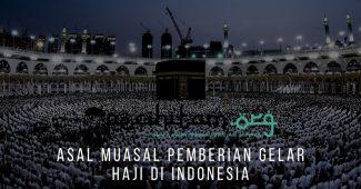 Asal Muasal Pemberian Gelar Haji Di Indonesia