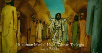 Hukuman Mati al-Hallaj Alasan Teologis dan Politis
