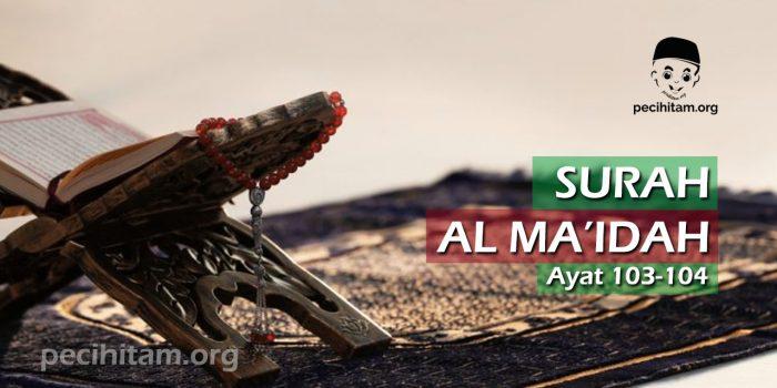 Surah Al-Maidah Ayat 103-104