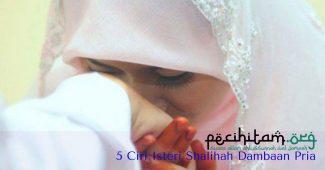 Inilah 5 Ciri Isteri Shalihah, Calon Bidadari Syurga Terindah Dambaan Setiap Pria