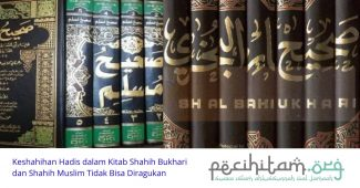 Keshahihan Hadis dalam Kitab Shahih Bukhari dan Shahih Muslim Tidak Bisa Diragukan